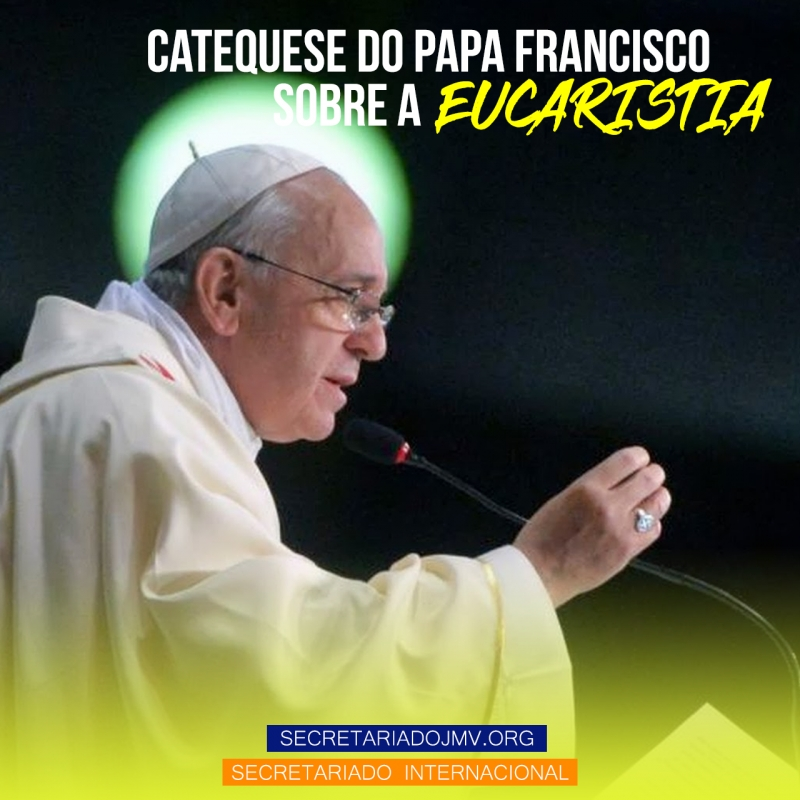 Catequese do Papa Francisco sobre a Eucaristia - Parte 6