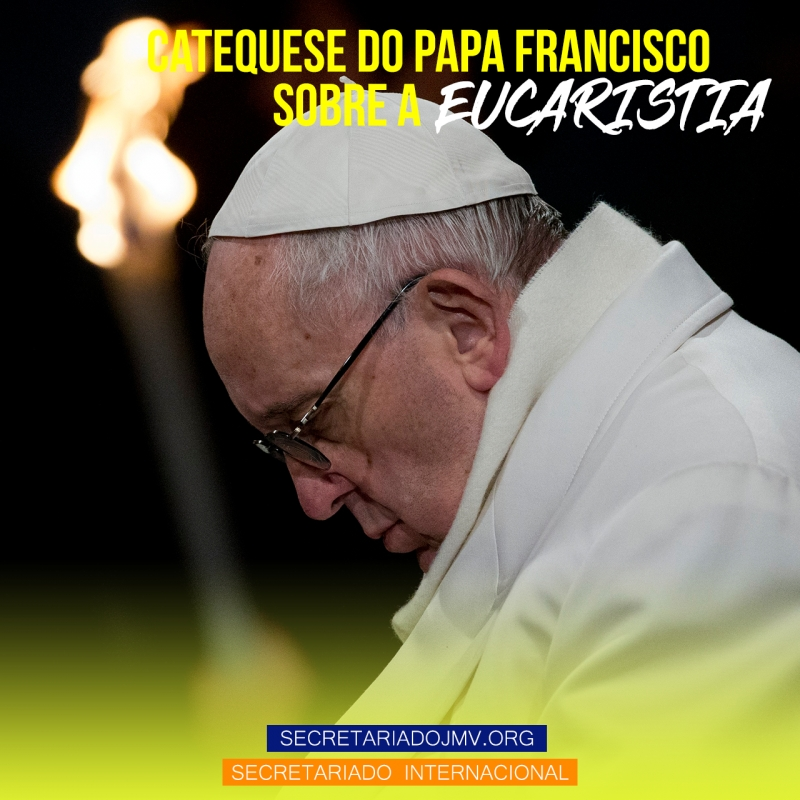 Catequese do Papa Francisco sobre a Eucaristia - Parte 5
