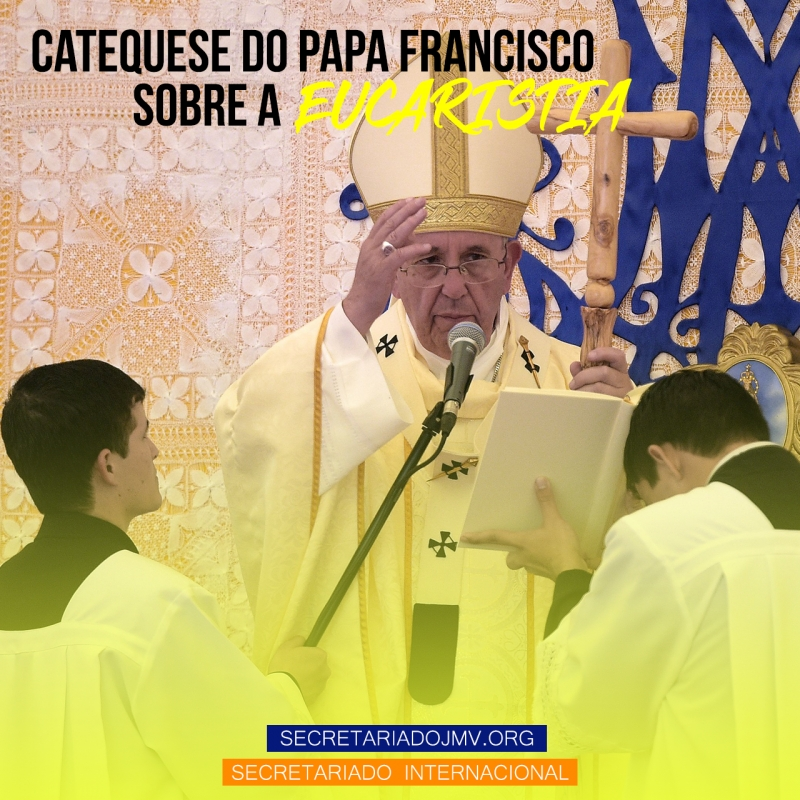 Catequese do Papa Francisco sobre a Eucaristia - Parte 4