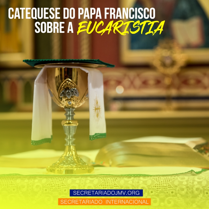 Catequese do Papa Francisco sobre a Eucaristia - Parte 1